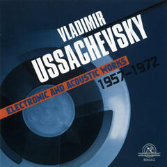 Vladimir Ussachevsky: Electronic And Acoustic Works 1957-1972