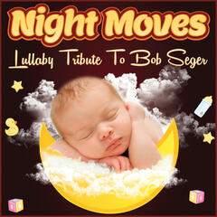 Night Moves Lullaby Tribute to Bob Seger