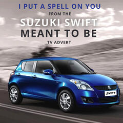 "I Put a Spell on You (From The ""Suzuki Swift - Meant to Be"" T.V. Advert)"