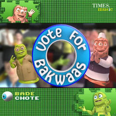 Bade Chote - Vote for Bakwaas