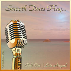 Smooth Times Play Luis Miguel Chill Out