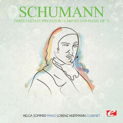 Schumann: Three Fantasy Pieces for Clarinet and Piano, Op. 73 (Digitally Remastered)