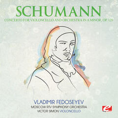 Schumann: Concerto for Violoncello and Orchestra in A Minor, Op. 129 (Digitally Remastered)
