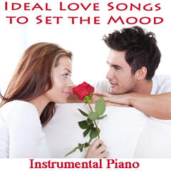 Ideal Love Songs to Set the Mood: Instrumental Piano