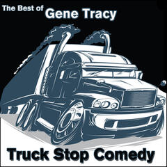 The Best of Gene Tracy: Truck Stop Comedy