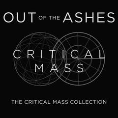 Out of the Ashes: The Critical Mass Collection
