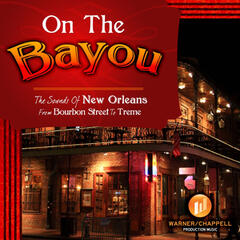 On the Bayou - The Sounds of New Orleans from Bourbon Street to Treme