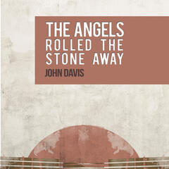 The Angels Rolled the Stone Away