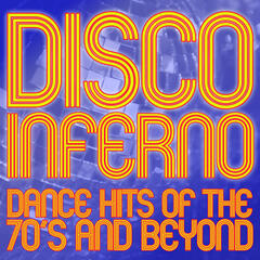 Disco Inferno: Dance Hits of the 70's and Beyond