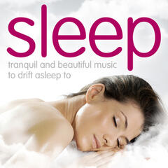 Sleep - Tranquil and Beautiful Music to Drift Asleep To