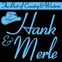 The Best of Country & Western, Hank & Merle: Your Cheatin' Heart, Okie from Muskogee, Drink up and Be Somebody, Hey, Good Lookin' & More Classic Country Hits