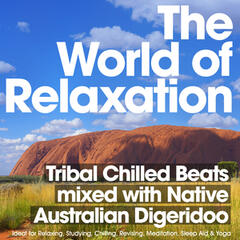 The World of Relaxation – Tribal Chillout Beats Mixed with Native Australian Didgeridoo