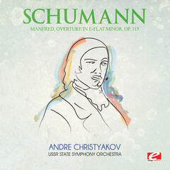 Schumann: Manfred, Overture in E-Flat Minor, Op. 115 (Digitally Remastered)