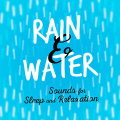 Rain & Water Sounds for Sleep and Relaxation