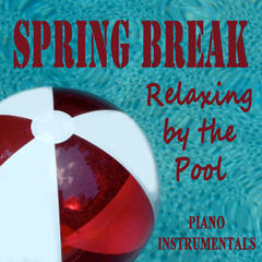 Spring Break: Relaxing by the Pool Piano Instrumentals