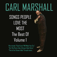 Songs People Love the Most: The Best of Carl Marshall, Volume 1 (Expanded Edition)