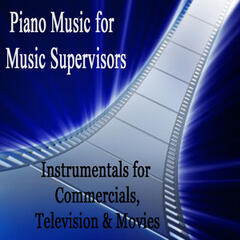 Piano Music for Music Supervisors: Instrumentals for Commercials, Television & Movies