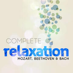 Complete Relaxation - Mozart, Beethoven & Bach