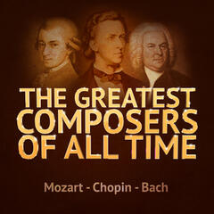 The Greatest Composers of All Time - Mozart, Chopin and Bach