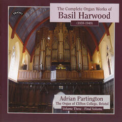 Complete Organ Works of Basil Harwood - Vol 3 - The Organ of Clifton College, Bristol