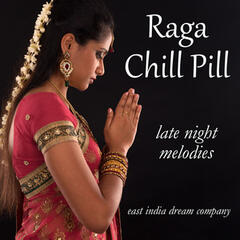 Raga Chill Pill: 35 Late Night Melodies