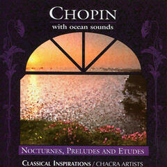 Chopin with Ocean Sounds: Nocturnes, Etudes and Preludes