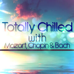 Totally Chilled with Mozart, Chopin & Bach