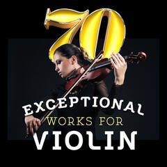 70 Exceptional Works for Violin