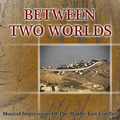 Between Two Worlds - Musical Impressions of the Middle East Conflict