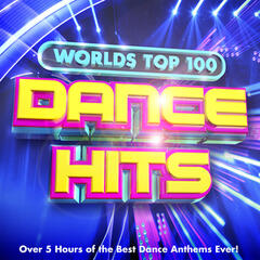 Worlds Top 100 Dance Hits - Over 5 Hours of the Best Dance Anthems Ever !