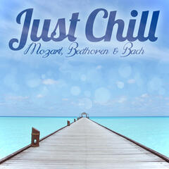 Just Chill - Mozart, Beethoven & Bach