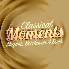 Classical Moments - Mozart, Beethoven & Bach