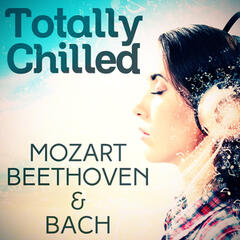 Totally Chilled - Mozart, Beethoven & Bach