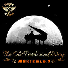 The Old Fashioned Way: All Time Classics, Vol. 3