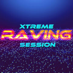 Xtreme Raving Session