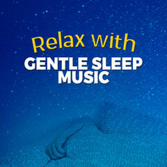 Relax with Gentle Sleep Music