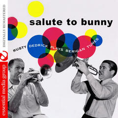 Salute to Bunny: Rusty Dedrick Plays Berigan Tunes (Digitally Remastered)