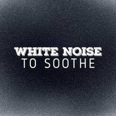 White Noise to Soothe