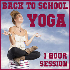 Back to School Yoga 1 Hr. Session: One Hour of Relaxing Meditation Music to Align Your Mind, Body and Spirit