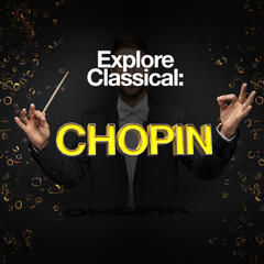 Explore Classical: Chopin