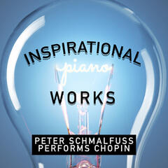 Inspirational Piano Works: Peter Schmalfuss Performs Chopin