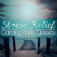 Stress Relief: Calming Piano Classics