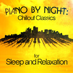 Piano by Night: Chillout Classics for Sleep and Relaxation