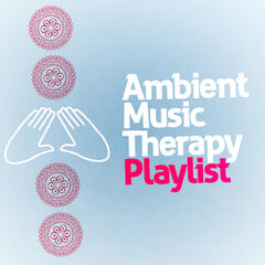 Ambient Music Therapy Playlist