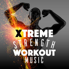 Xtreme Strength Workout Music