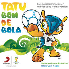 Tatu Bom de Bola (The Official 2014 FIFA World Cup Mascot Song) [DJ Memê Remix] (Mister Jam Remix)