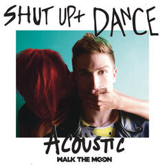 Shut Up And Dance (Acoustic)