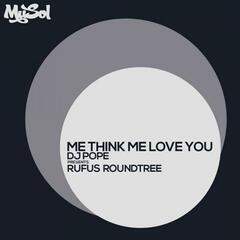 Me Think Me Love You (Dj Pope Presents Rufus Roundtree)
