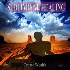 Create Wealth Subliminal Healing Music for the Mind