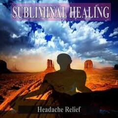 Headache Relief Subliminal Healing Music for the Mind